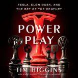 Power Play Tesla, Elon Musk, and the Bet of the Century, Tim Higgins