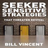 Seeker Sensitive Strategies That Threaten Revival, Bill Vincent
