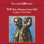 Will You Always Love Me?, Joyce Carol Oates