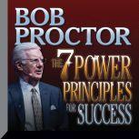 The 7 Power Principles for Success, Bob Proctor