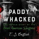 Paddy Whacked The Untold Story of the Irish American Gangster, T. J. English