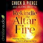 Rekindle the Altar Fire Making a Place for God's Presence, Alemu Beeftu