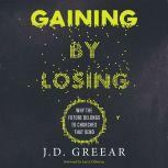 Gaining By Losing Why the Future Belongs to Churches that Send, J.D. Greear