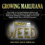Growing Marijuana Easy Guide on Growing Marijuana Indoors and Outdoors. Master Marijuana Horticulture Including Hydroponic Marijuana. Getting High on Your Own Supply Doesn't Have to Be Hard Anymore!, Harry Pot
