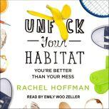Unf*ck Your Habitat You're Better Than Your Mess, Rachel Hoffman