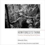 How Forests Think Toward an Anthropology Beyond the Human, Eduardo Kohn