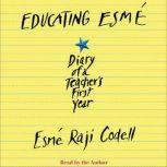 Educating Esm Diary of a Teacher's First Year, Esm Codell