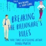 Breaking the Billionaire's Rules A laugh-out-loud romantic comedy, Annika Martin