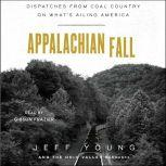 Appalachian Fall Dispatches from Coal Country on What's Ailing America, Jeff Young