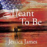 Meant To Be A  Novel of Honor and Duty, Jessica James