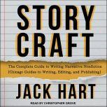 Storycraft The Complete Guide to Writing Narrative Nonfiction (Chicago Guides to Writing, Editing, and Publishing), Jack Hart