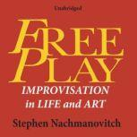 Free Play Improvisation in Life and Art, Stephen Nachmanovitch