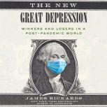 The New Great Depression Winners and Losers in a Post-Pandemic World, James Rickards