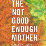 The Not Good Enough Mother, Sharon Lamb