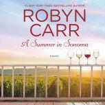 A Summer in Sonoma A Novel, Robyn Carr