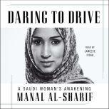Daring to Drive A Saudi Woman's Awakening, Manal al-Sharif