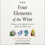 The Four Elements of the Wise Working with the Magickal Powers of Earth, Air, Water, Fire, Jr. Dominquez