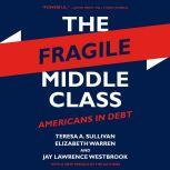 The Fragile Middle Class Americans in Debt, Teresa A. Sullivan