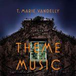 Theme Music A Novel, T. Marie Vandelly