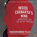 Inside Chanakya's Mind Aanvikshiki And the Art of Thinking, Radhakrishnan Pillai