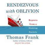 Rendezvous with Oblivion Reports from a Sinking Society, Thomas Frank