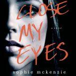 Close My Eyes A Novel, Sophie McKenzie