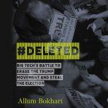 #DELETED Big Tech's Battle to Erase the Trump Movement and Steal the Election, Allum Bokhari
