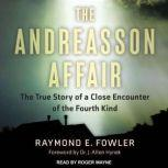 The Andreasson Affair The True Story of a Close Encounter of the Fourth Kind, Raymond E. Fowler