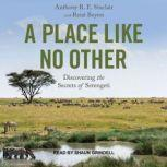 A Place Like No Other Discovering the Secrets of Serengeti, Anthony R. E. Sinclair