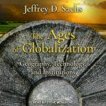 The Ages of Globalization Geography, Technology, and Institutions, Jeffrey D. Sachs