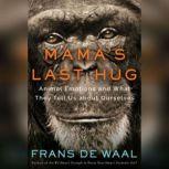 Mama's Last Hug Animal and Human Emotion, Frans de Waal