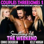 Something For The Weekend : Couples Threesomes 1 (Threesome Erotica BDSM Erotica Lesbian Erotica Female Cuckold Erotica), Connie Cuckquean