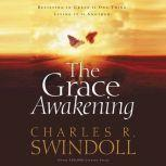 The Grace Awakening Believing in Grace is One Thing.  Living it is Another., Charles R. Swindoll