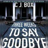 Three Weeks to Say Goodbye, C. J. Box