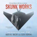 Skunk Works A Personal Memoir of My Years of Lockheed, Ben R. Rich