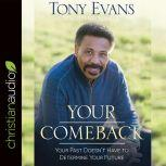 Your Comeback Your Past Doesn't Have to Determine Your Future, Tony Evans