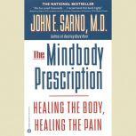 The Mindbody Prescription Healing the Body, Healing the Pain, John E. Sarno