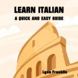 Learn Italian: A Quick and Easy Guide , Lynn Franklin