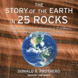 The Story of the Earth in 25 Rocks Tales of Important Geological Puzzles and the People Who Solved Them, Donald R. Prothero