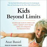 Kids Beyond Limits The Anat Baniel Method®NeuroMovement® for Awakening the Brain and Transforming the Life of Your Child with Special Needs, Anat Baniel