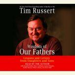 Wisdom of Our Fathers Lessons and Letters from Daughters and Sons, Tim Russert