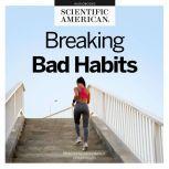Breaking Bad Habits Finding Happiness through Change, Scientific American