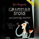 Grammar Snobs Are Great Big Meanies A Guide To Language For Fun & Spite, June Casagrande