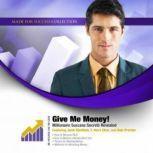 Give Me Money! Millionaire Success Secrets Revealed, Made for Success