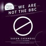 We Are Not the BBC, Susan  Casanove