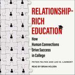 Relationship-Rich Education How Human Connections Drive Success in College, Peter Felten