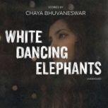 White Dancing Elephants Stories, Chaya Bhuvaneswar