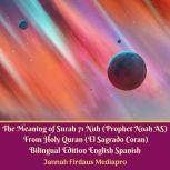 The Meaning of Surah 71 Nuh (Prophet Noah AS) From Holy Quran (El Sagrado Coran) Bilingual Edition English Spanish, Jannah Firdaus Mediapro