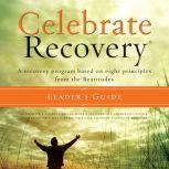 Celebrate Recovery A Recovery Program based on Eight Principles from the Beatitudes, Rick Warren