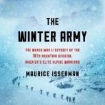 The Winter Army The World War II Odyssey of the 10th Mountain Division, America's Elite Alpine Warriors, Maurice Isserman